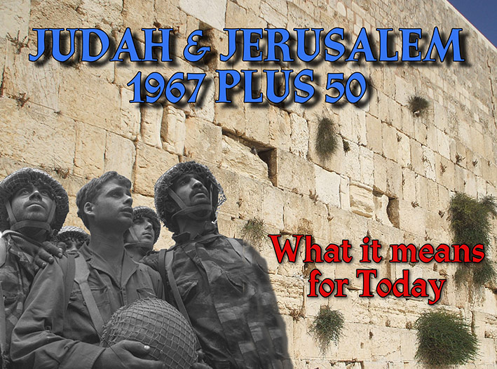 Judah and Jerusalem 1967 Plus 50 - What it Means