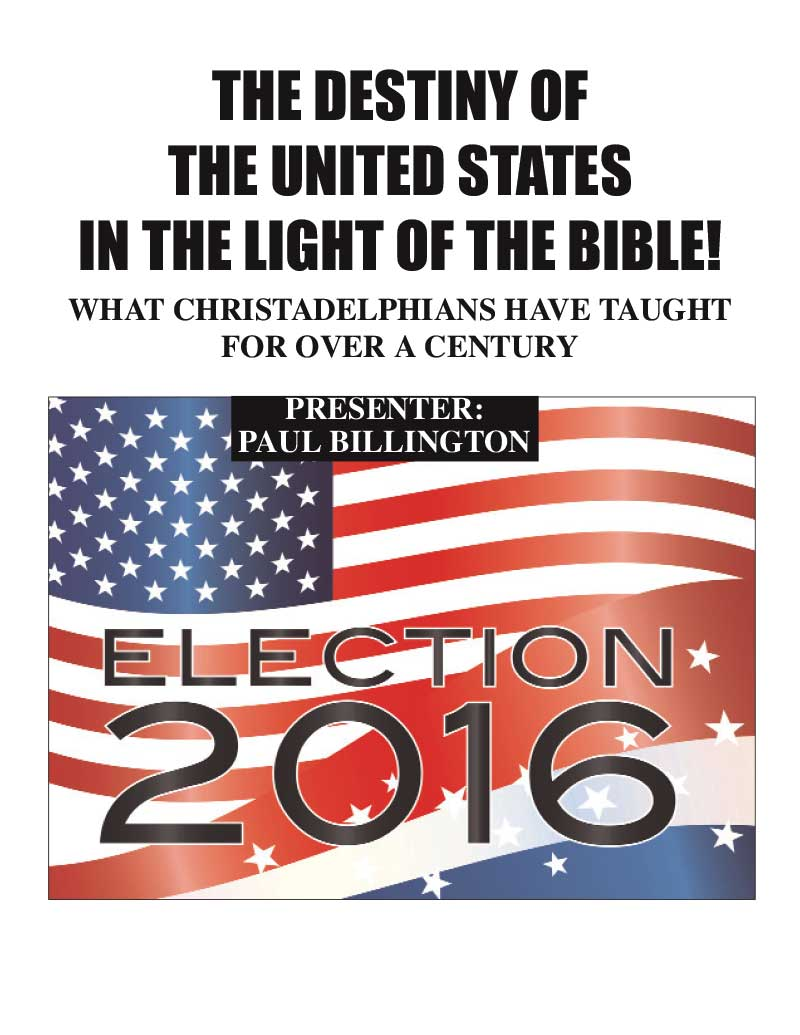 The Destiny of the United States in the Light of the Bible. What Christadelphians have taught for over 150 years.